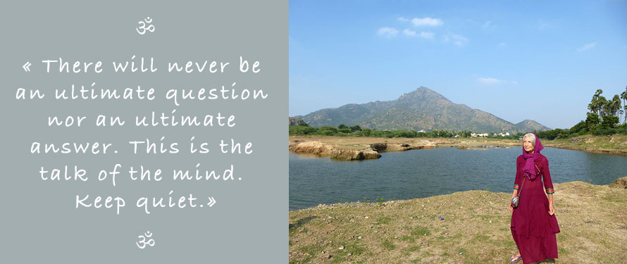 Picture and Quote of Ganga Mira: There will never be an ultimate question, nor an ultimate answer. This is the talk of the mind. Keep quiet!