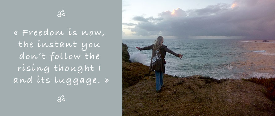 Picture and Quote of Ganga Mira: Freedom is now, the instant you don´t follow the rising thought I and its luggage.