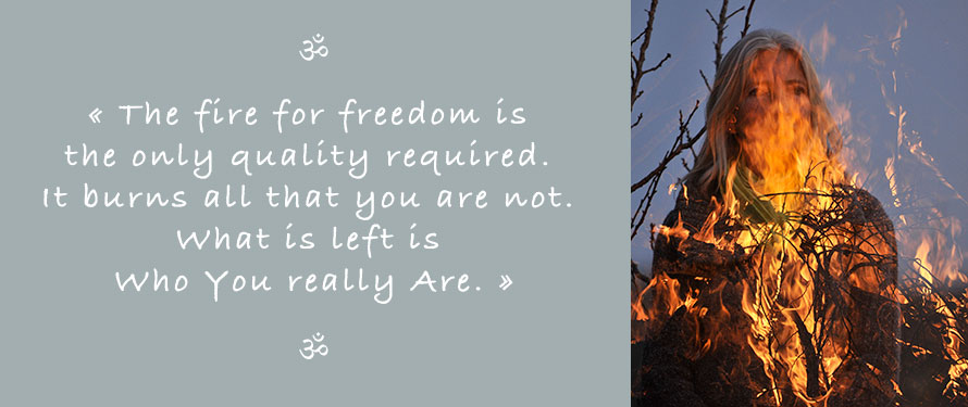 Picture and Quote of Ganga Mira: The fire for freedom is the only quality required. It burns all that you are not. What is left is who you really are.