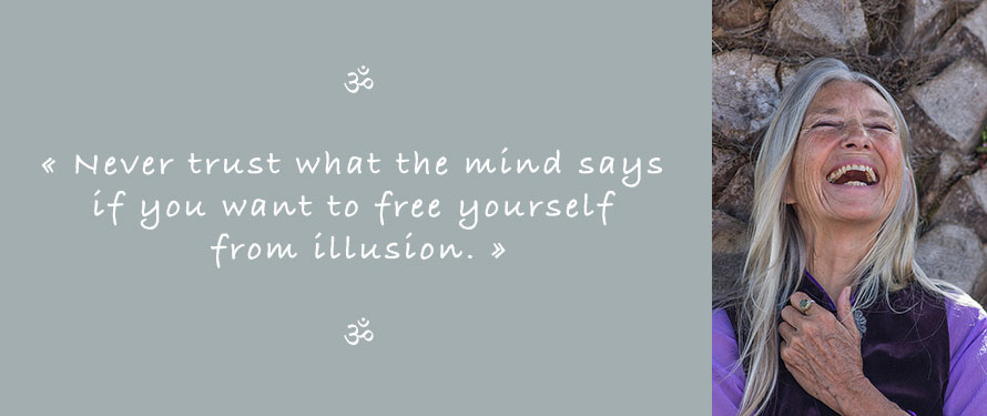 Picture and Quote of Ganga Mira: Never trust what the mind says if you want to free yourself from illusion.